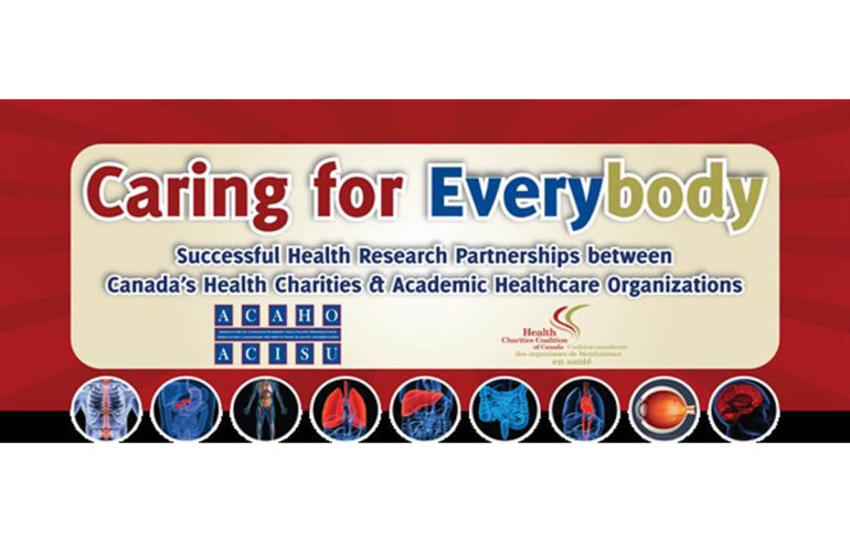 Caring for Everybody – A Celebration of Health Research Partnerships between Canada's Academic Healthcare Organizations and Health Charities