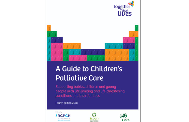 Fourth edition of 'The Guide to Children's Palliative Care' published by UK charity, Together for Short Lives