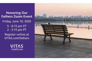 "JOIN VITAS® HEALTHCARE JUNE 19 FOR ""HONORING OUR FATHERS,""  A ZOOM EVENT FOR ANYONE MOURNING A FATHER OR FATHER FIGURE"
