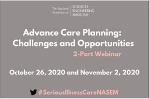 Advance Care Planning: Challenges and Opportunities, a virtual workshop  offered by The National Academies of Sciences, Engineering, Medicine.