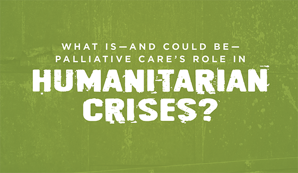 What Is—and Could Be—Palliative Care's Role in Humanitarian Crises?