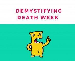 Demystifying death week - Resources